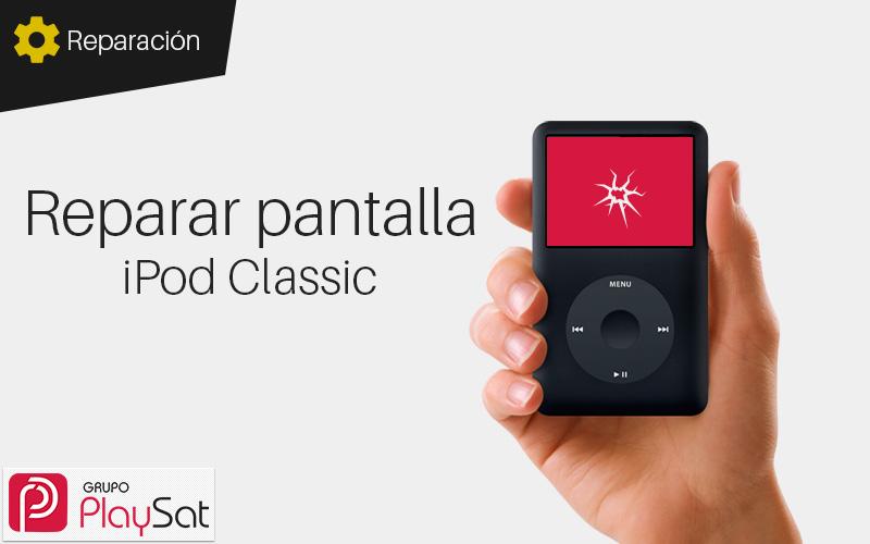 Reparar pantalla iPod Classic