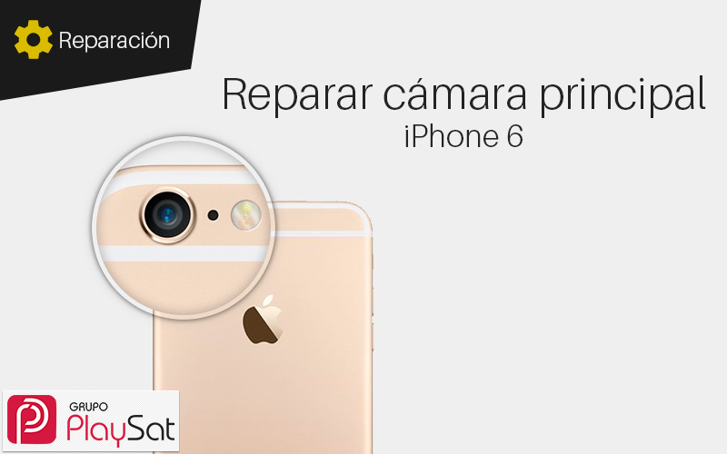Reparar cámara principal iPhone 6