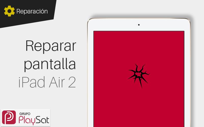 Reparar pantalla iPad Air 2