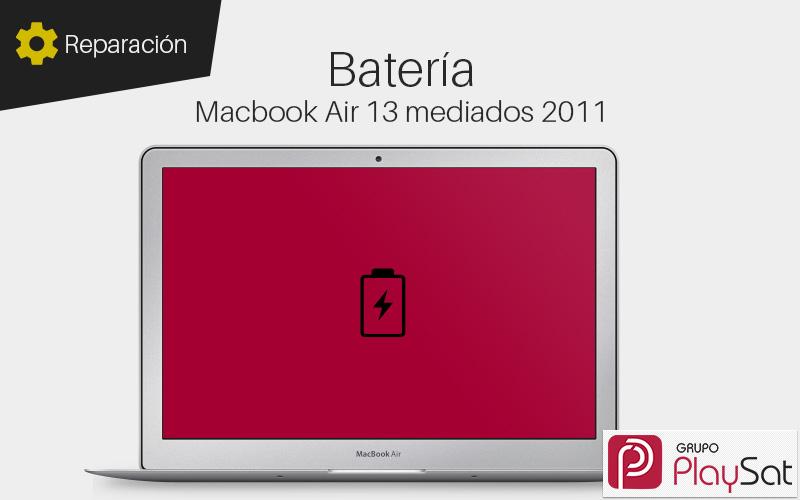 Reparar bateria Macbook Air 13 mediados 2011