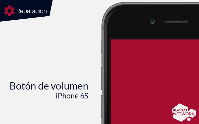 Reparar botón volumen iPhone 6S