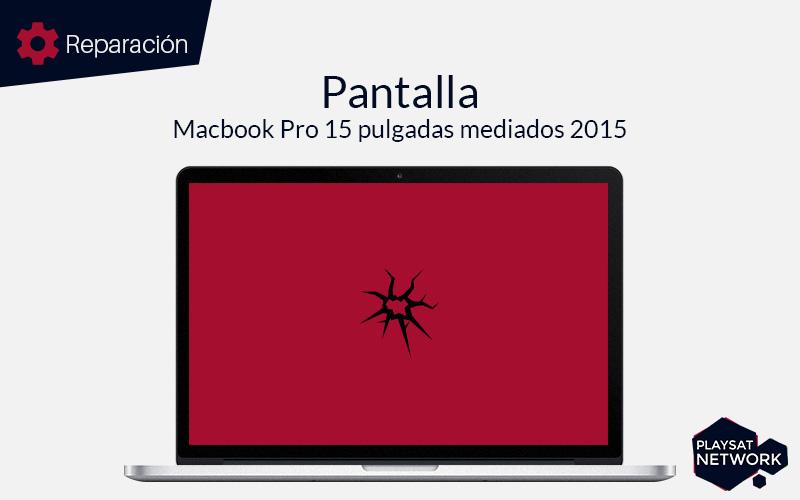 Reparar pantalla Macbook pro 15 pulgadas mediados 2015