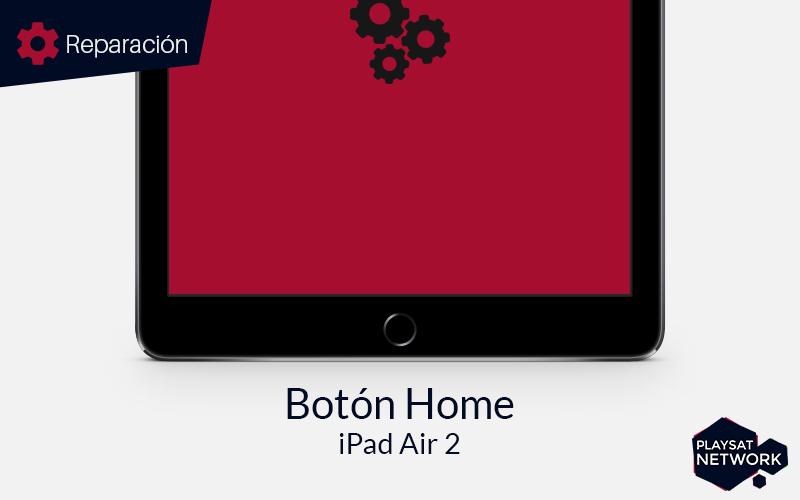 Reparar-botón-Home-iPad-Air-2