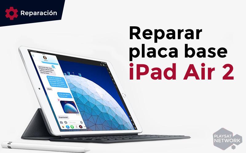 reparar-placa-base-ipad-air-2